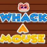 Whack a Mouse